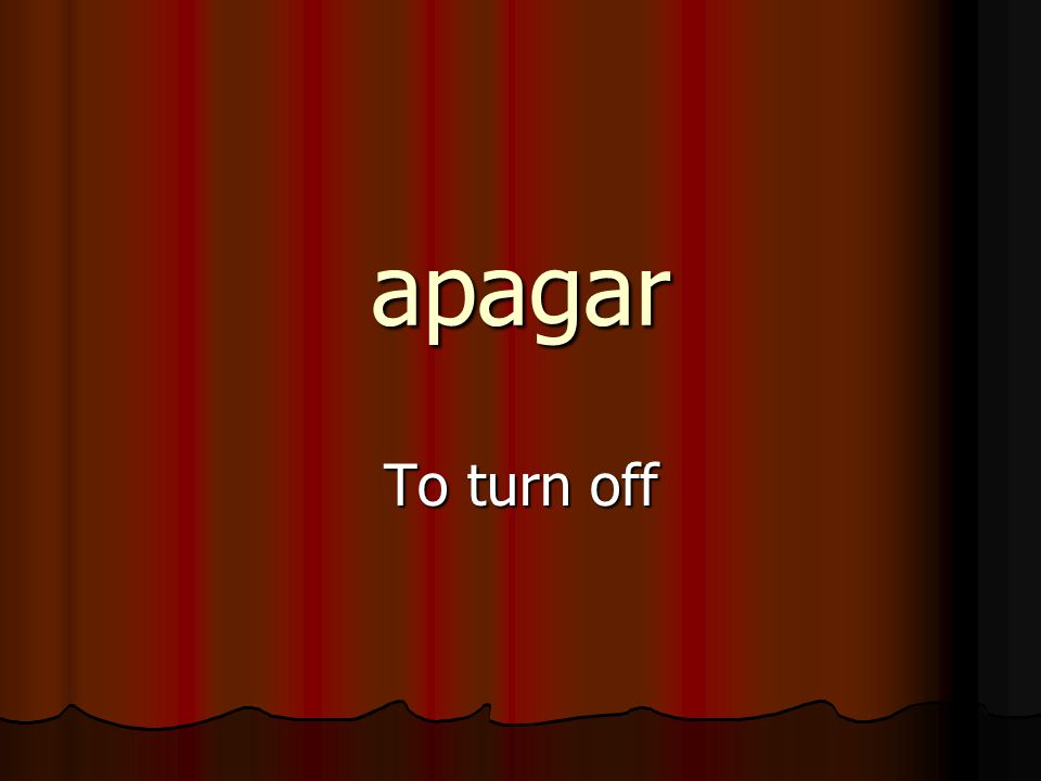 apagar To turn off