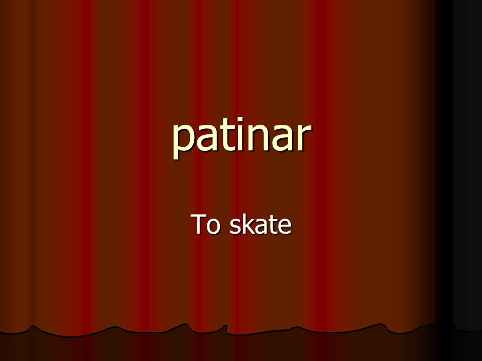 patinar To skate