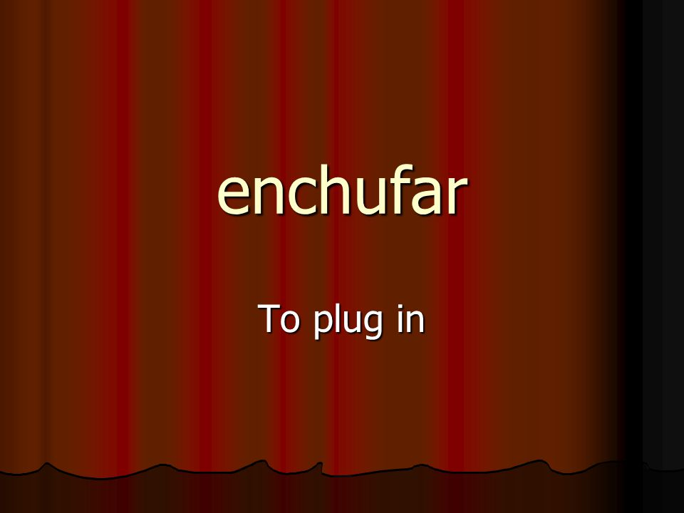 enchufar To plug in