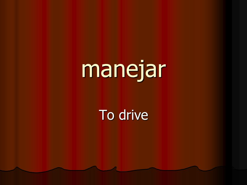 manejar To drive
