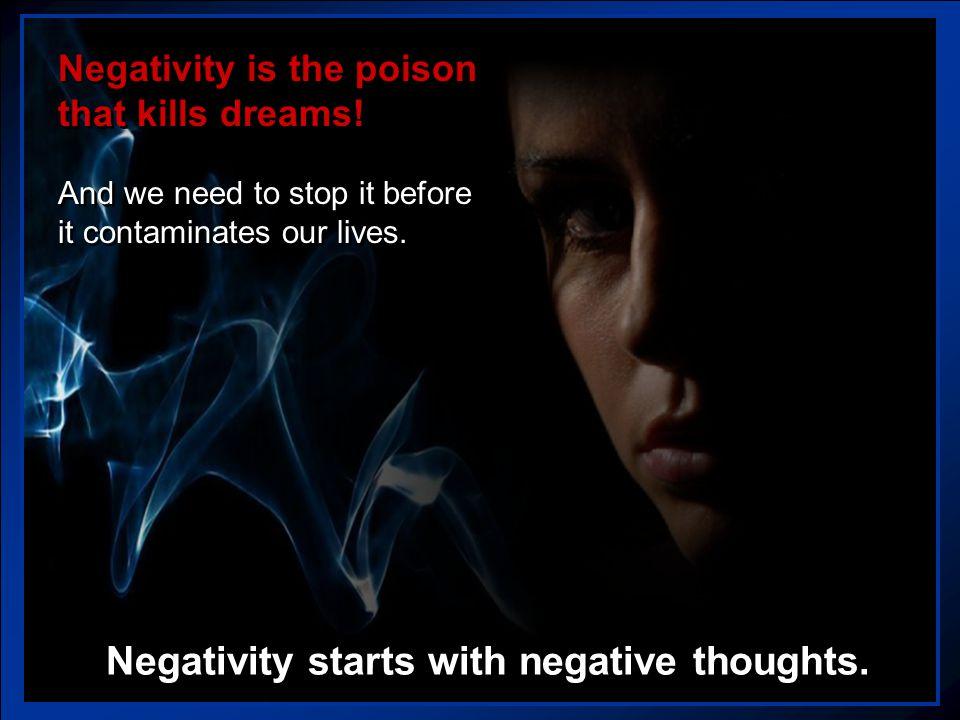 Negativity starts with negative thoughts.Negativity starts with negative thoughts.