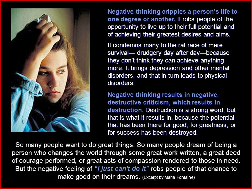 Negative thinking cripples a person s life to one degree or another.