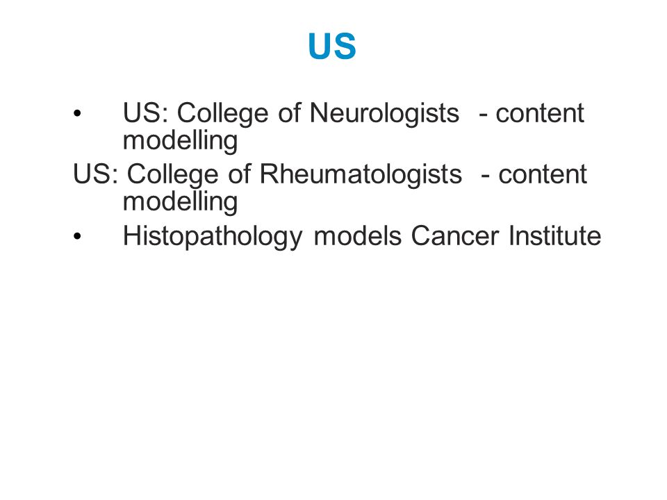 US US: College of Neurologists - content modelling US: College of Rheumatologists - content modelling Histopathology models Cancer Institute