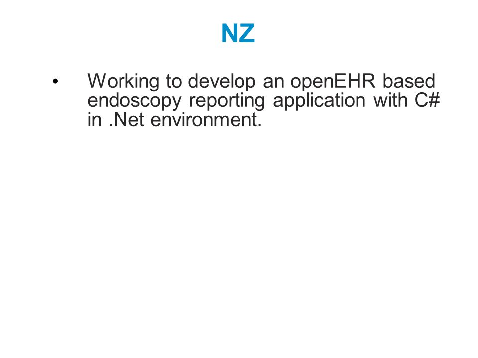 NZ Working to develop an openEHR based endoscopy reporting application with C# in.Net environment.