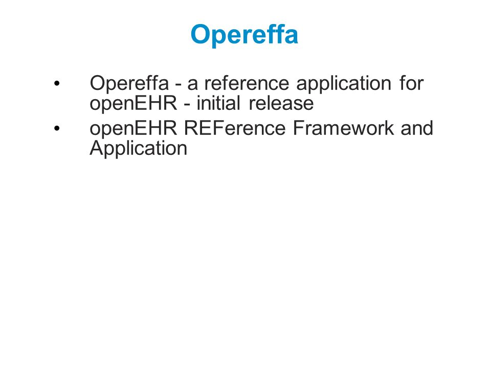 Opereffa Opereffa - a reference application for openEHR - initial release openEHR REFerence Framework and Application
