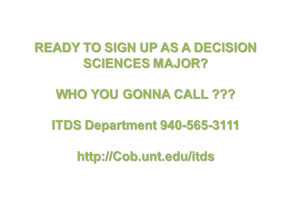 READY TO SIGN UP AS A DECISION SCIENCES MAJOR. WHO YOU GONNA CALL .
