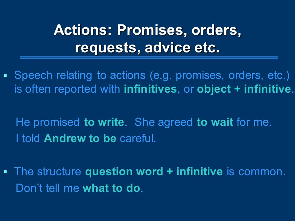 Actions: Promises, orders, requests, advice etc.  Speech relating to actions (e.g.