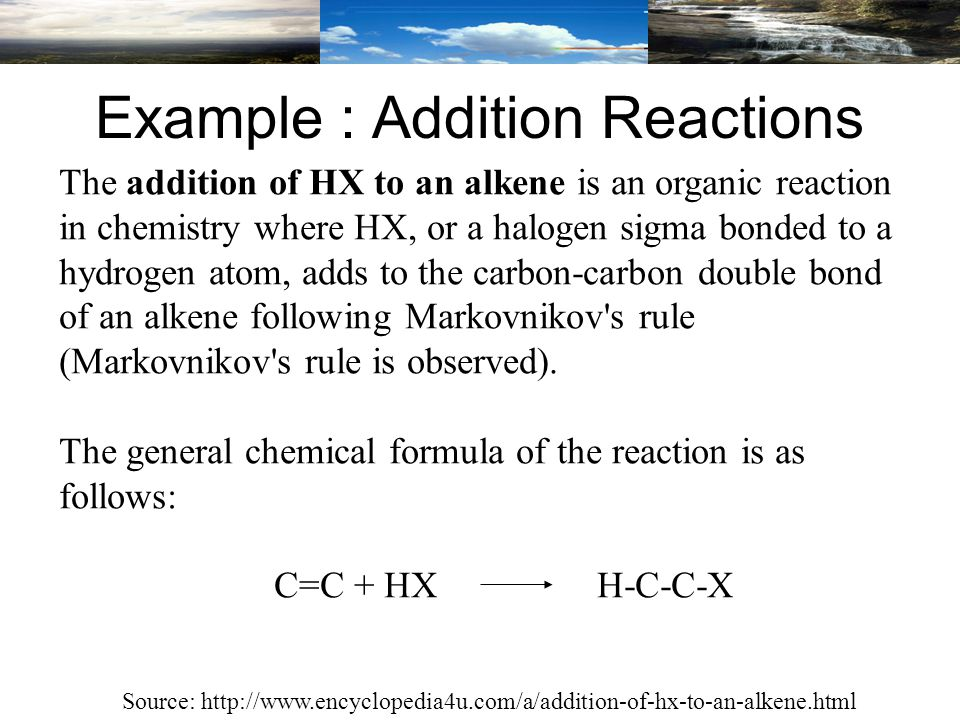 The addition of HX to an alkene is an organic reaction in chemistry where HX, or a halogen sigma bonded to a hydrogen atom, adds to the carbon-carbon double bond of an alkene following Markovnikov s rule (Markovnikov s rule is observed).