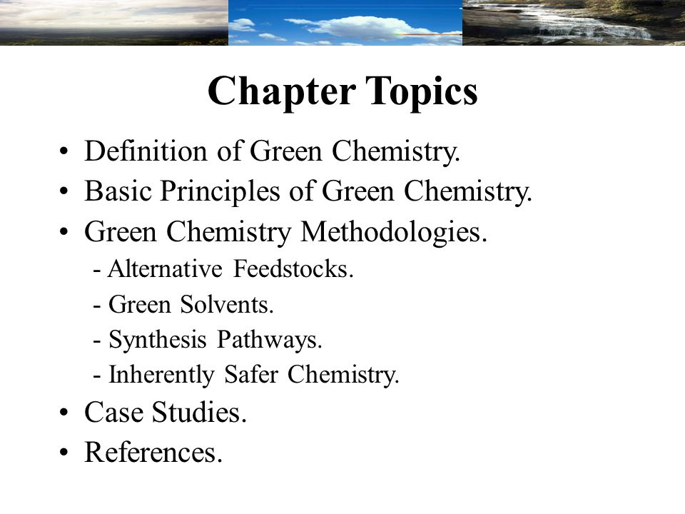 Chapter Topics Definition of Green Chemistry. Basic Principles of Green Chemistry.