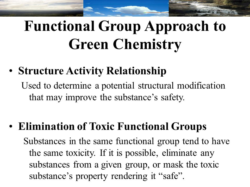 Functional Group Approach to Green Chemistry Structure Activity Relationship Used to determine a potential structural modification that may improve the substance's safety.