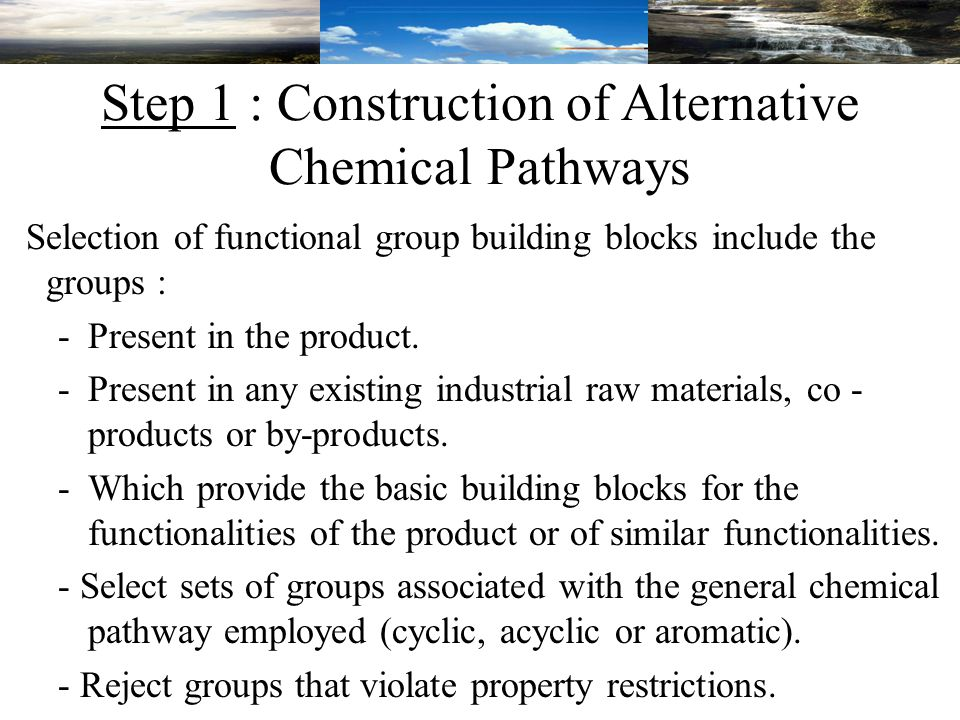 Step 1 : Construction of Alternative Chemical Pathways Selection of functional group building blocks include the groups : -Present in the product.
