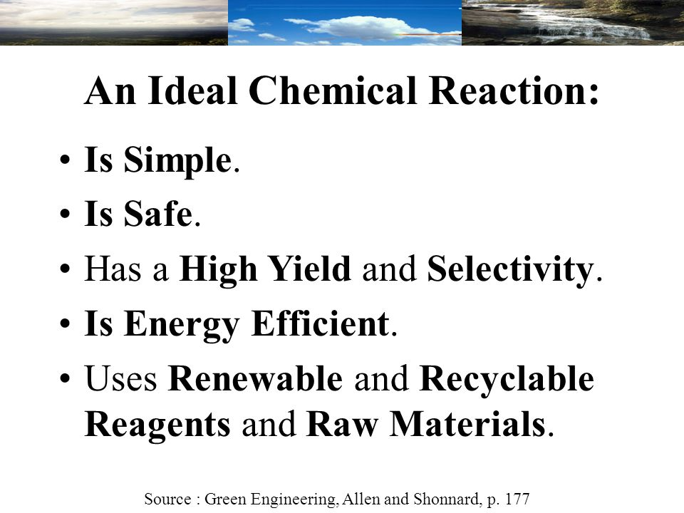 Elimination (AB  A + B) Does not require other substances, but does generate stoichiometric quantities of waste that are not part of the final target molecule.