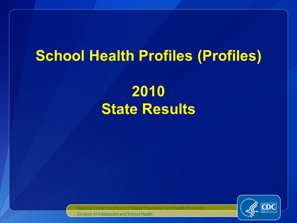 School Health Profiles (Profiles) 2010 State Results National Center for Chronic Disease Prevention and Health Promotion Division of Adolescent and School Health