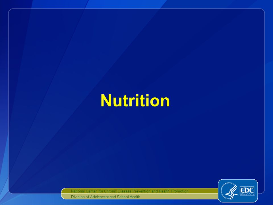 National Center for Chronic Disease Prevention and Health Promotion Division of Adolescent and School Health Nutrition