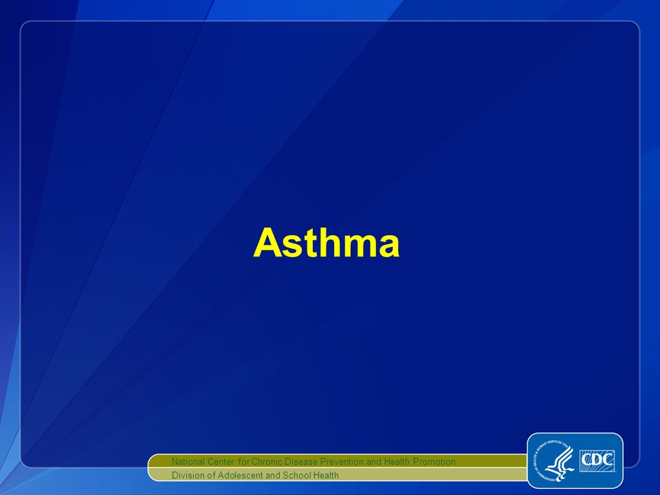 National Center for Chronic Disease Prevention and Health Promotion Division of Adolescent and School Health Asthma