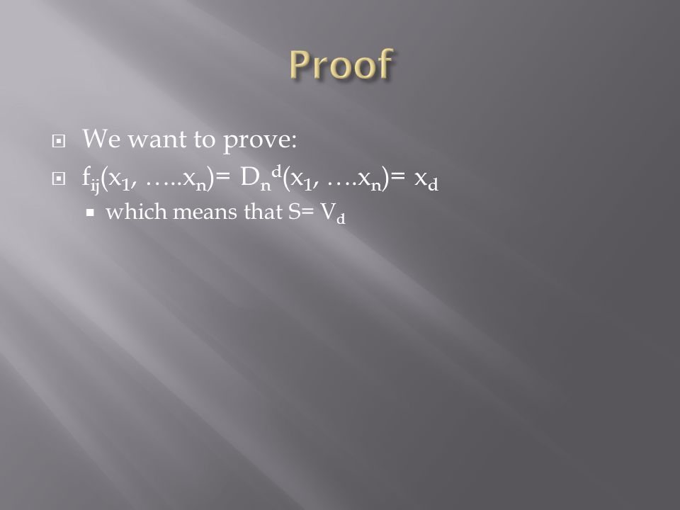  We want to prove:  f ij (x 1, …..x n )= D n d (x 1, ….x n )= x d  which means that S= V d