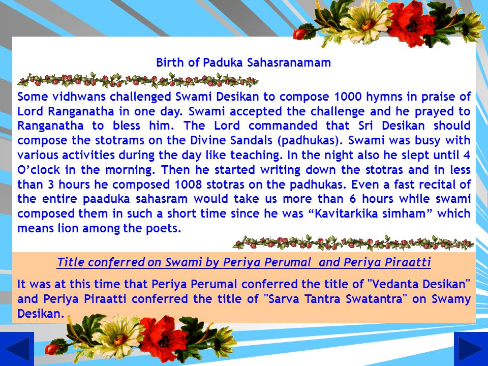Once peace returned Swami returned back to Srirangam. When some of the orthodox people objected to the recital of Divya Prabandam in the temple on the