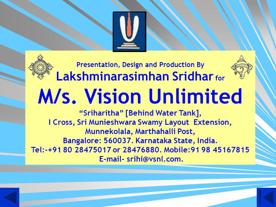 My Sincere Thanks to My Religious Mentor Sri U Ve Oppiliappan Koil Varadachari Sadagopan, of USA, My Sister Dr.Padmashree Prajval of USA, Sri U Ve Anb