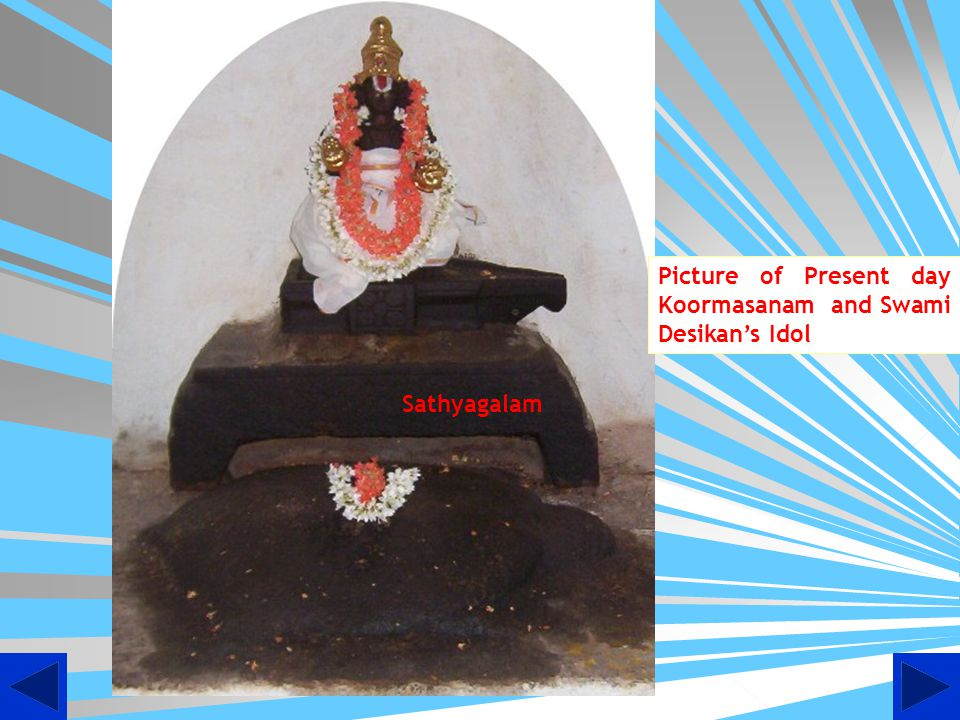 Picture of Present day Koormasanam and Swami Desikan's Idol Sathyagalam