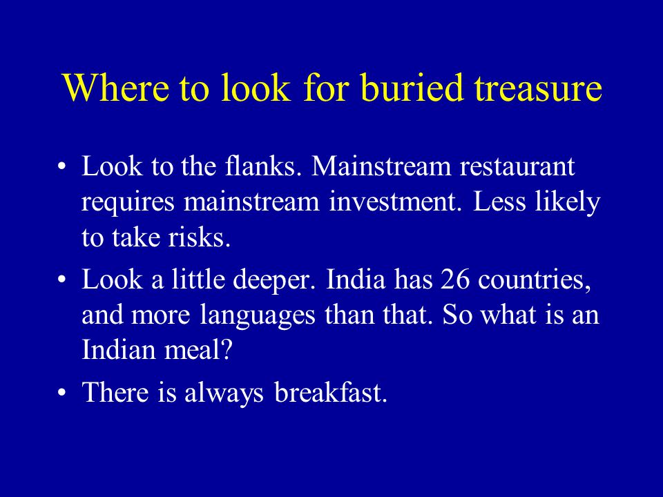 Where to look for buried treasure Look to the flanks.