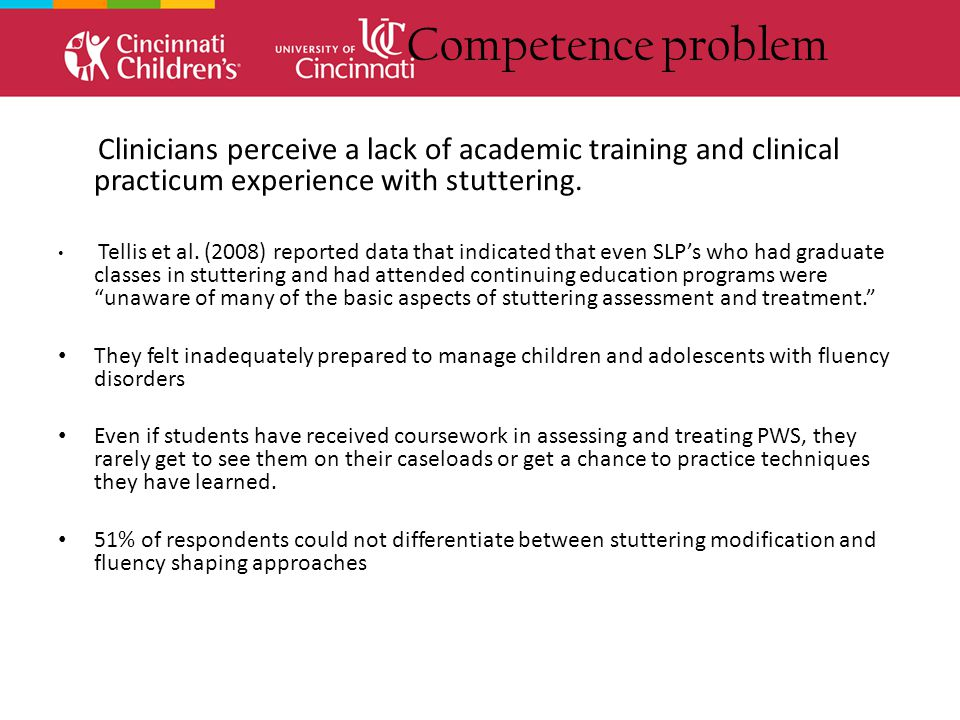 Competence problem Clinicians perceive a lack of academic training and clinical practicum experience with stuttering.