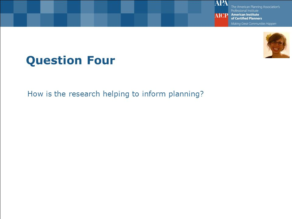 Question Four How is the research helping to inform planning