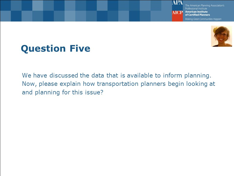 Question Five We have discussed the data that is available to inform planning.