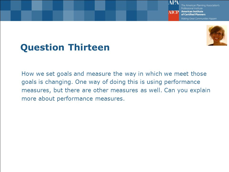 Question Thirteen How we set goals and measure the way in which we meet those goals is changing.