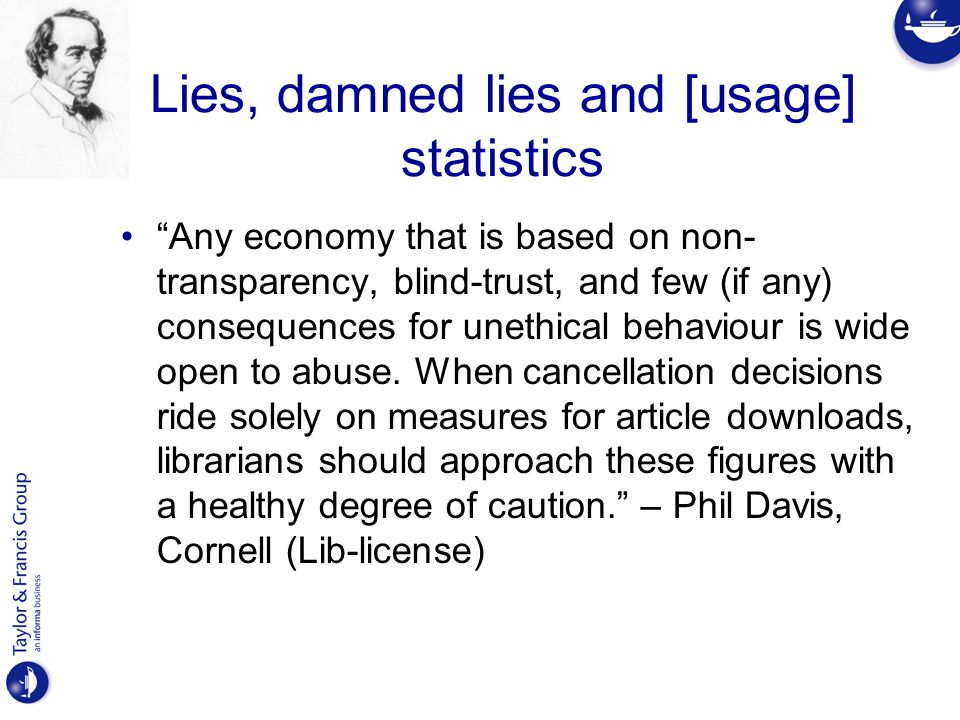 Lies, damned lies and [usage] statistics Any economy that is based on non- transparency, blind-trust, and few (if any) consequences for unethical behaviour is wide open to abuse.