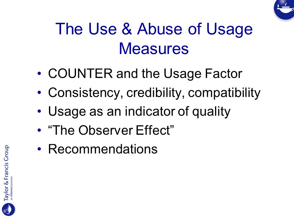 COUNTER and the Usage Factor Launched in March 2002, COUNTER is an international initiative serving librarians, publishers and intermediaries by setting standards that facilitate the recording and reporting of online usage statistics in a consistent, credible and compatible way