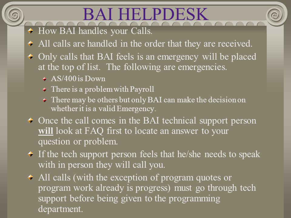 BAI HELPDESK How BAI handles your Calls. All calls are handled in the order that they are received.
