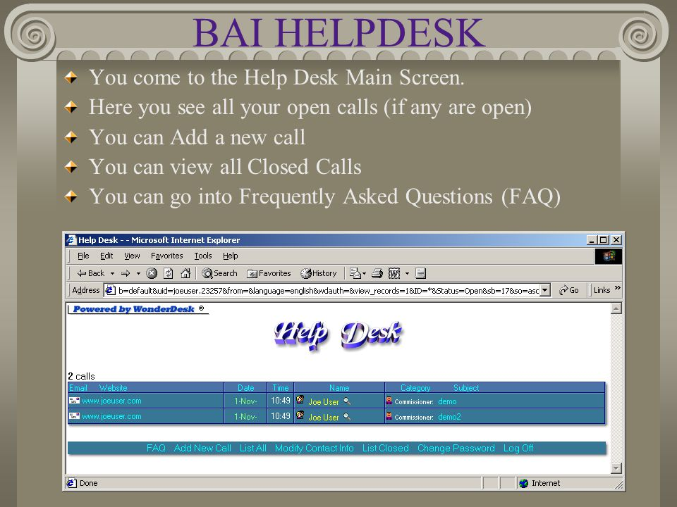 BAI HELPDESK You come to the Help Desk Main Screen. Here you see all your open calls (if any are open) You can Add a new call You can view all Closed