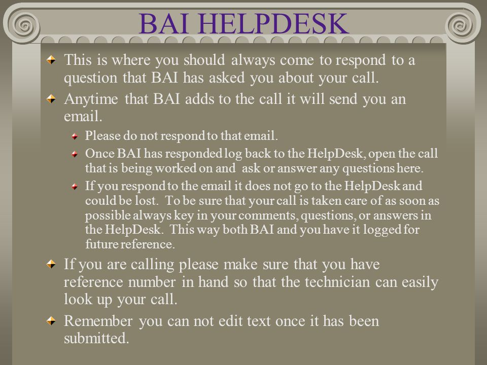 BAI HELPDESK This is where you should always come to respond to a question that BAI has asked you about your call.