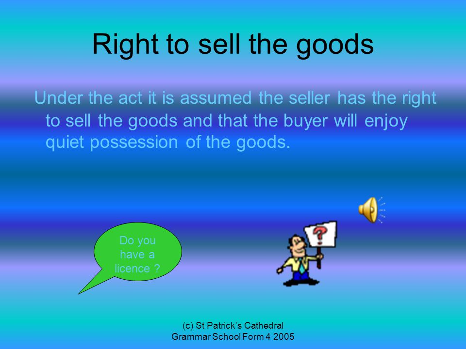 (c) St Patrick s Cathedral Grammar School Form 4 2005 Fulfil a specific purpose When a buyer asks for goods for a specific purpose, then the goods should fulfill that purpose.