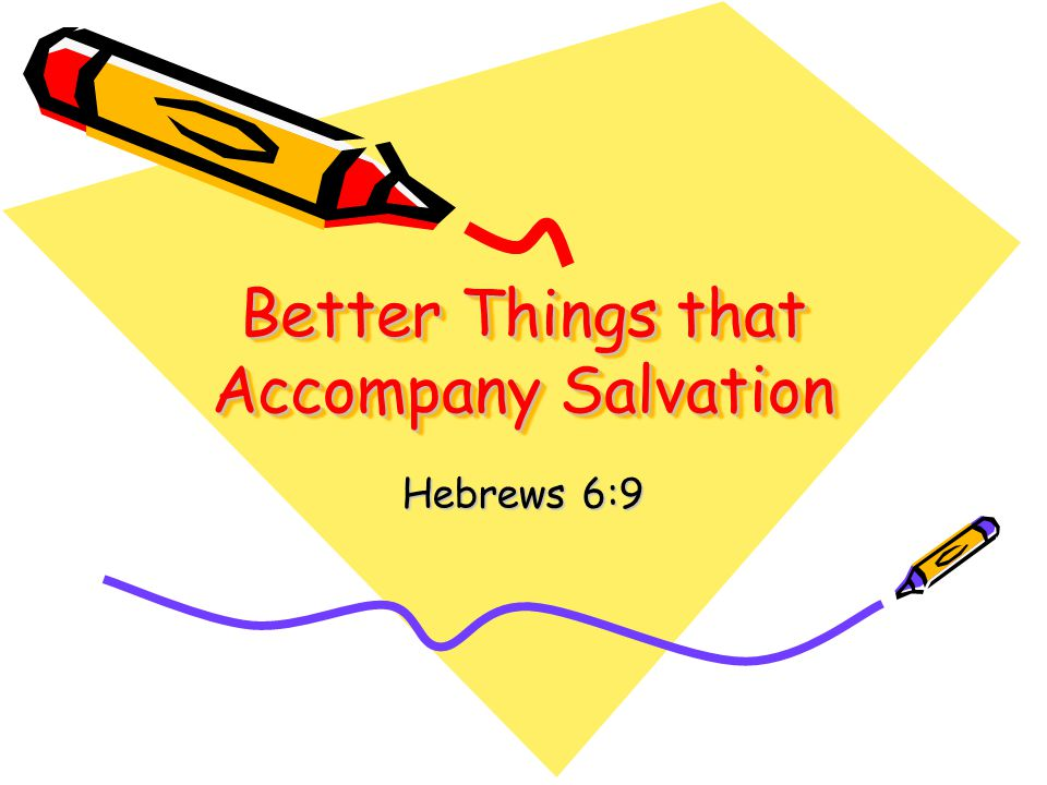Better Things that Accompany Salvation Hebrews 6:9