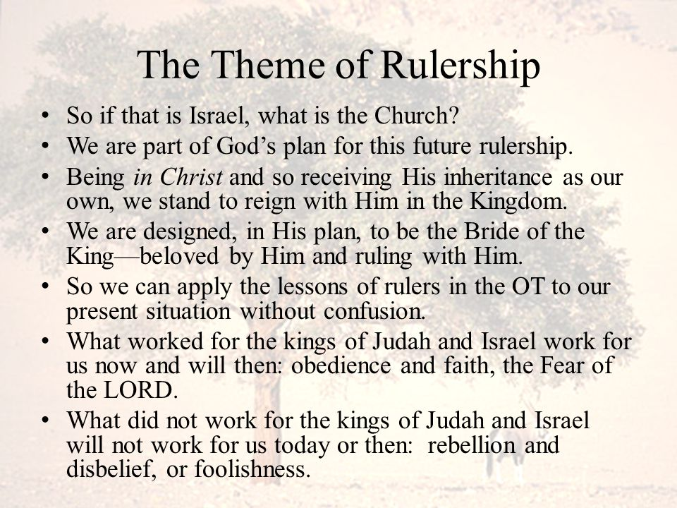 The Theme of Rulership So if that is Israel, what is the Church? We are part of God's plan for this future rulership. Being in Christ and so receiving