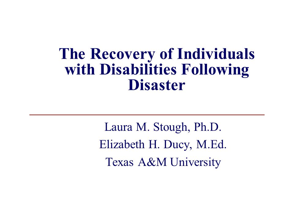 The Recovery of Individuals with Disabilities Following Disaster Laura M.