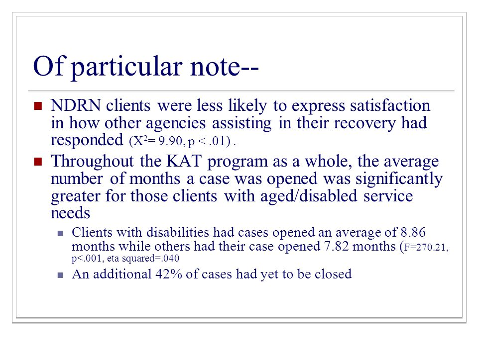 Of particular note-- NDRN clients were less likely to express satisfaction in how other agencies assisting in their recovery had responded (X 2 = 9.90, p <.01).
