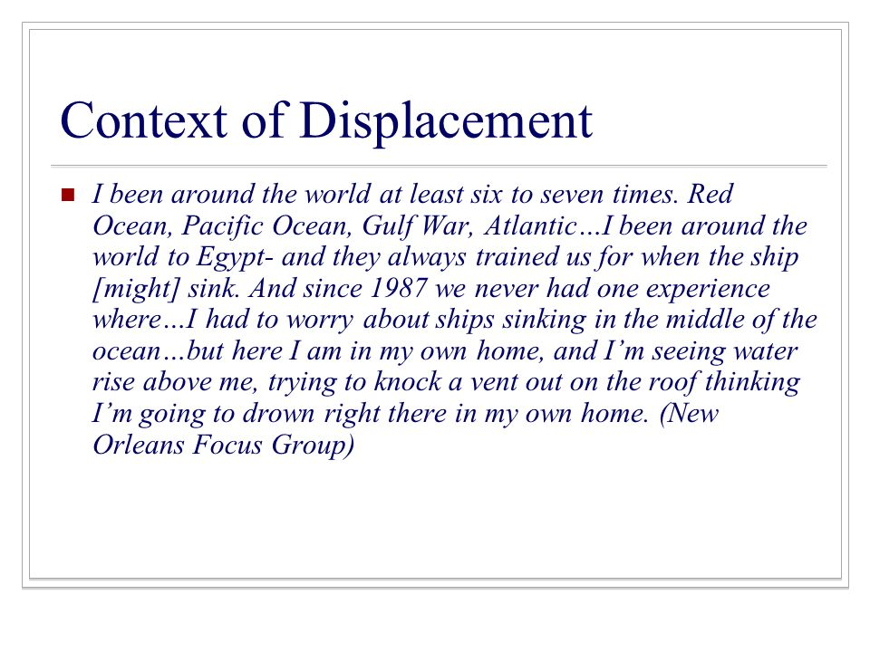 Context of Displacement I been around the world at least six to seven times.