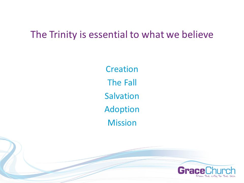 Creation The Fall Salvation Adoption Mission The Trinity is essential to what we believe