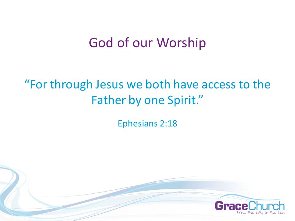 For through Jesus we both have access to the Father by one Spirit. Ephesians 2:18