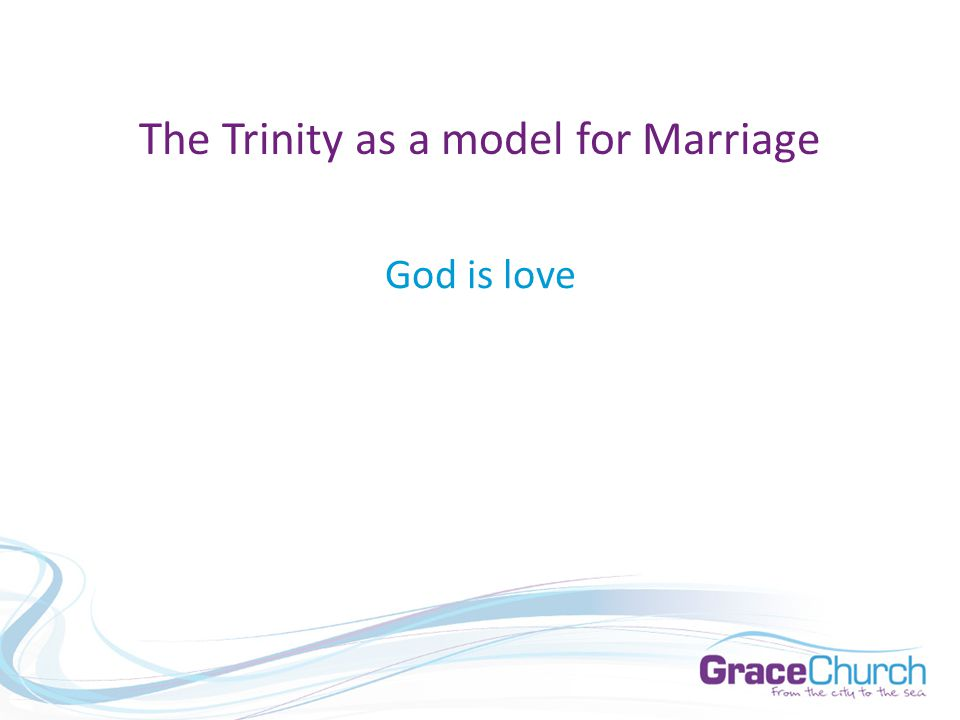 The Trinity as a model for Marriage God is love