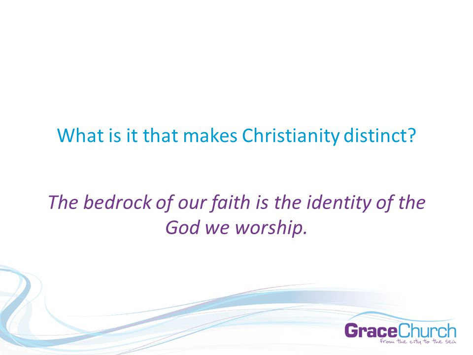 What is it that makes Christianity distinct.