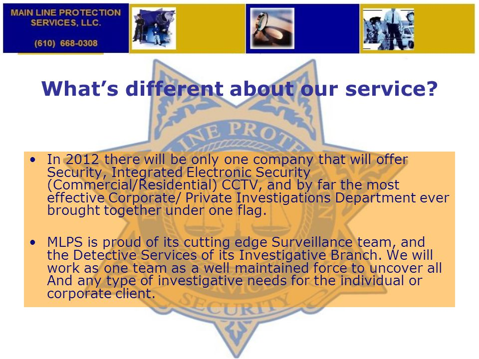 What's different about our service? In 2012 there will be only one company that will offer Security, Integrated Electronic Security (Commercial/Reside