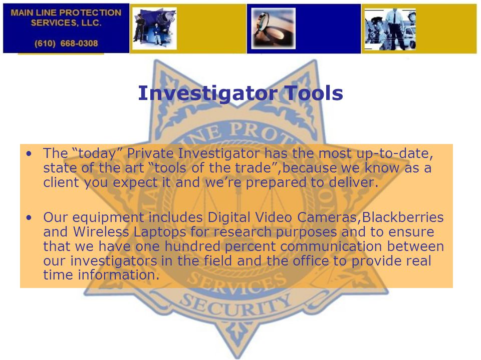 "Investigator Tools The ""today"" Private Investigator has the most up-to-date, state of the art ""tools of the trade"",because we know as a client you exp"