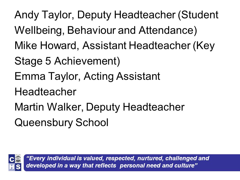 Andy Taylor, Deputy Headteacher (Student Wellbeing, Behaviour and Attendance) Mike Howard, Assistant Headteacher (Key Stage 5 Achievement) Emma Taylor