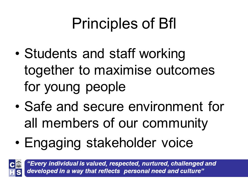 """""""Every individual is valued, respected, nurtured, challenged and developed in a way that reflects personal need and culture"""" Principles of Bfl Student"""