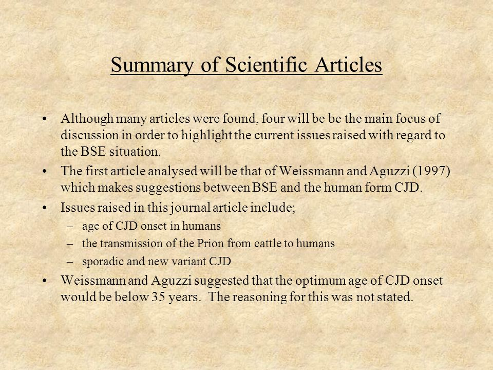 Summary of Scientific Articles Although many articles were found, four will be be the main focus of discussion in order to highlight the current issues raised with regard to the BSE situation.
