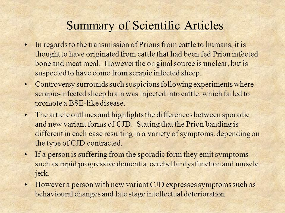 Summary of Scientific Articles In regards to the transmission of Prions from cattle to humans, it is thought to have originated from cattle that had been fed Prion infected bone and meat meal.