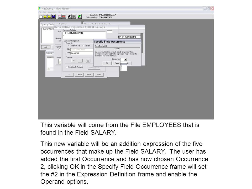 This variable will come from the File EMPLOYEES that is found in the Field SALARY. This new variable will be an addition expression of the five occurr